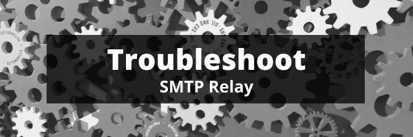Troubleshoot smtp relay